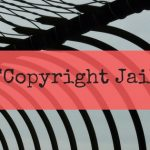 "What is ""copyright jail"" and how to avoid it"